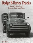 Dodge B-Series Trucks: Restorer's & Collector's Reference Guide and History