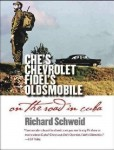 Che's Chevrolet, Fidel's Oldsmobile: On the Road in Cuba