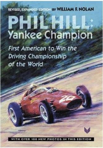 Phil Hill, Yankee Champion: First American to Win the Driving Championship of the World William F. Nolan