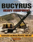 Bucyrus Heavy Equipment: Construction and Mining Machines 1880–2008