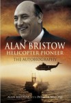 Alan Bristow, Helicopter Pioneer: The Autobiography