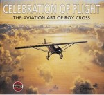 Celebration of Flight, The Aviation Art of Roy Cross