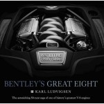 Bentley's Great Eight: The Astonishing 50-Year Saga of one of History's Greatest V8 Engines
