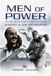Men of Power: The Lives of Rolls-Royce Chief Test Pilots Harvey and Jim Heyworth