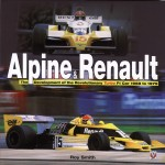 Alpine and Renault: The Development of the Revolutionary Turbo F1 Car 1968 to 1979