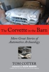 The Corvette in the Barn: More Great Stories of Automotive Archaeology