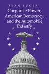 Corporate Power: American Democracy, and the Automobile Industry