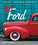 '40 Ford: Evolution, Design, Racing, Hot Rodding
