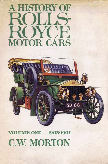 A History of Rolls-Royce Motor Cars: Volume One, 1903–1907 ...