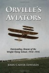 Orville's Aviators: Outstanding Alumni of the Wright Flying School, 1910–1916