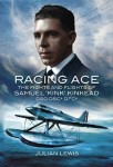 "Racing Ace: The Fights and Flights of ""Kink"" Kinkead DSO, DSC, DFC"