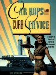 Car Hops and Curb Service: A History of American Drive-In Restaurants 1920–1960