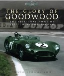 The Glory of Goodwood: The Spiritual Home of British Motor Racing