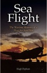 Sea Flight: The Wartime Memoirs of a Fleet Air Arm Pilot
