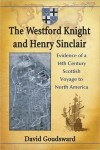The Westford Knight and Henry Sinclair Evidence of a 14th Century Scottish Voyage to North America