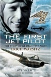 The First Jet Pilot: The Story of German Test Pilot Erich Warsitz