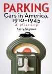 Parking Cars in America, 1910–1945: A History
