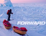 Forward: The First American Unsupported Expedition to the North Pole