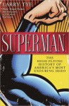 Superman, The High-Flying History of America's Most Enduring Hero