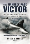 The Handley Page Victor: The History and Development of a Classic Jet, Vol. 1