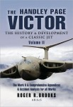 The Handley Page Victor: The History and Development of a Classic Jet, Vol. 2