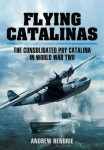 Flying Catalinas, The Consolidated PBY Catalina in World War Two