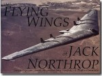 The Flying Wings of Jack Northrop, A Photo Chronicle