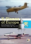 X-Planes of Europe: Secret Research Aircraft from the Golden Age 1947–1974