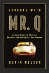 Lunches With Mr. Q: An Auto Industry Titan on Business, Life and Sports Car Dreams