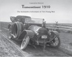 Transcontinent 1910: The Automotive Adventures of Two Young Men