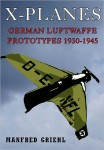 X-Planes: German Luftwaffe Prototypes 1930–1945