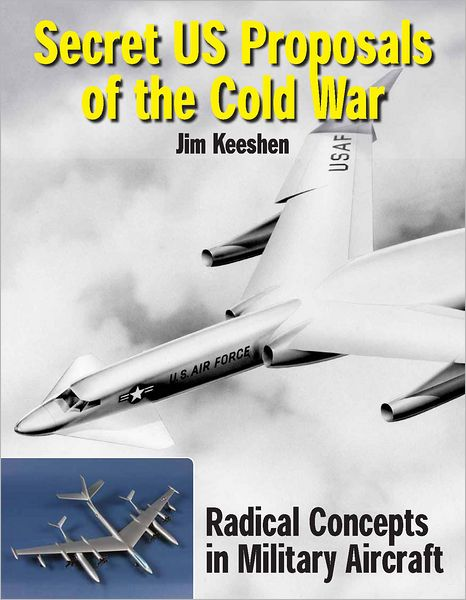 Secret US Proposals of the Cold War: Radical Concepts in Military ...
