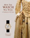How the Watch was Worn: A Fashion for 500 Years