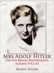 Mrs Adolf Hitler: The Eva Braun Photograph Albums 1912–45