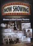 Now Showing, A History of Altoona and Blair County Theaters